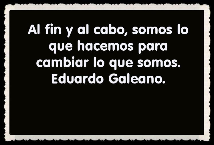 Eduardo Galeano FRASES BONITAS CITAS Y PENSAMIENTOS      (22)