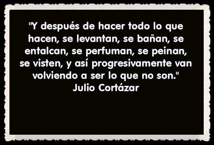 Julio Cortázar FRASES BONITAS CITAS Y PENSAMIENTOS      (22)