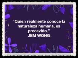 Quien realmente conoce la naturaleza humana, es precavido FANNY JEM WONG (2)