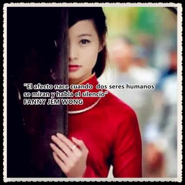 El afecto nace cuando dos seres humanos se miran y habla el silencio FANNY JEM WONG JULIO 2016