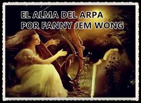EL ALMA DEL ARPA POR FANNY JEM WONG