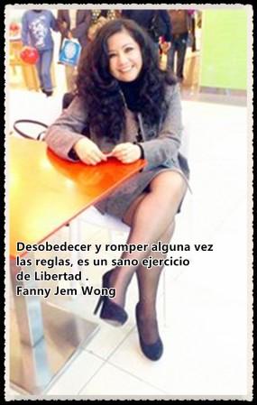 FANNY JEM WONG- Desobedecer y romper alguna vez las reglas, es un sano ejercicio de Libertad