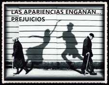 LAS APARIENCIAS ENGAÑAN...PREJUICIOS