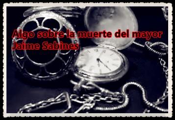 Algo sobre la muerte del mayor Jaime Sabines