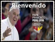 Bienvenido PAPA FRANCISCO -18 DE ENERO 2018 PERÚ