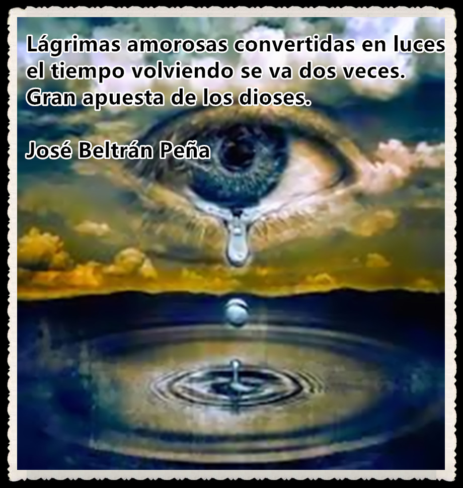 Lágrimas amorosas convertidas en luces POEMA DE JOSÉ BELTRÁN PEÑA