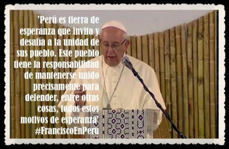 PAPA FRANCISCO CITAS Y FRASES EN EL PERÚ -PAPA JESUITA -COMPAÑÍA DE JESÚS - UNIDOS POR LA FE Y LA ESPERANZA (1)