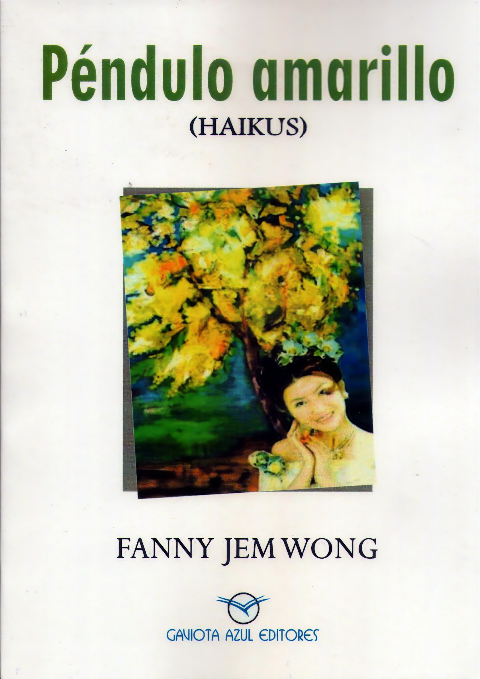 "WONG M, Fanny Jem (2019). ""PÉNDULO AMARILLO"" (HAIKUS). Gaviota Azul Editores. Lima. 123 págs. Depósito Legal Biblioteca Nacional del Perú: REG Nº 2019-12337. ISBN:978-612-46663-7-7"