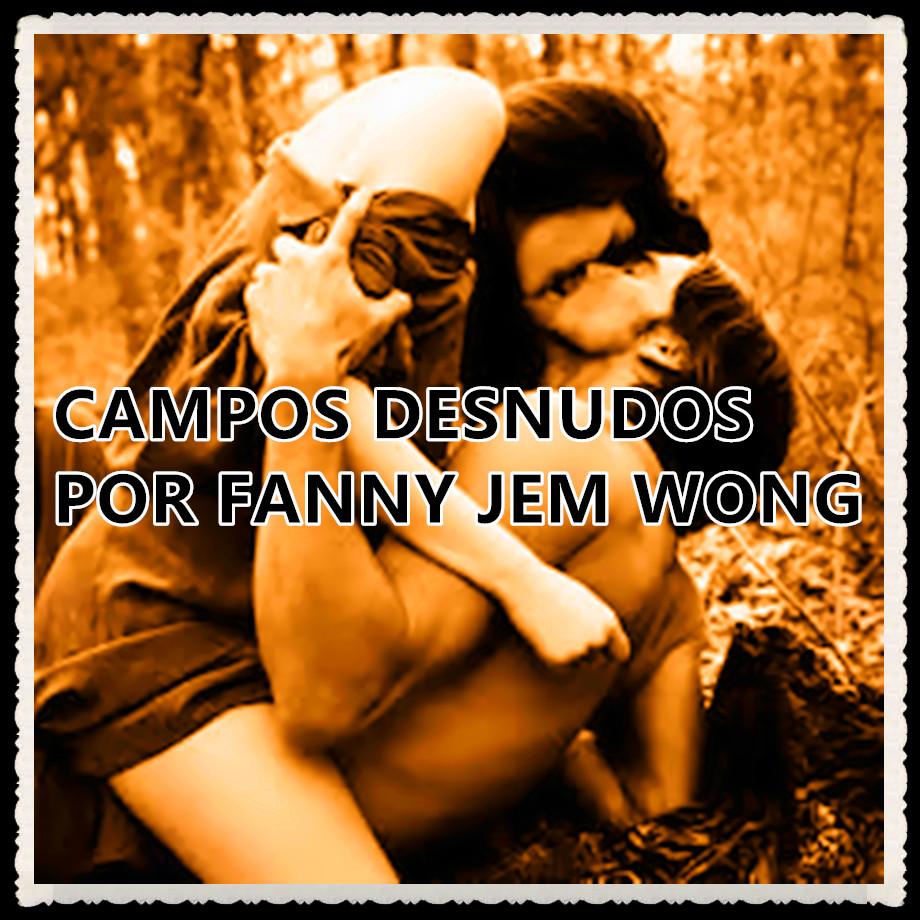 Campos desnudos por Fanny Jem Wong