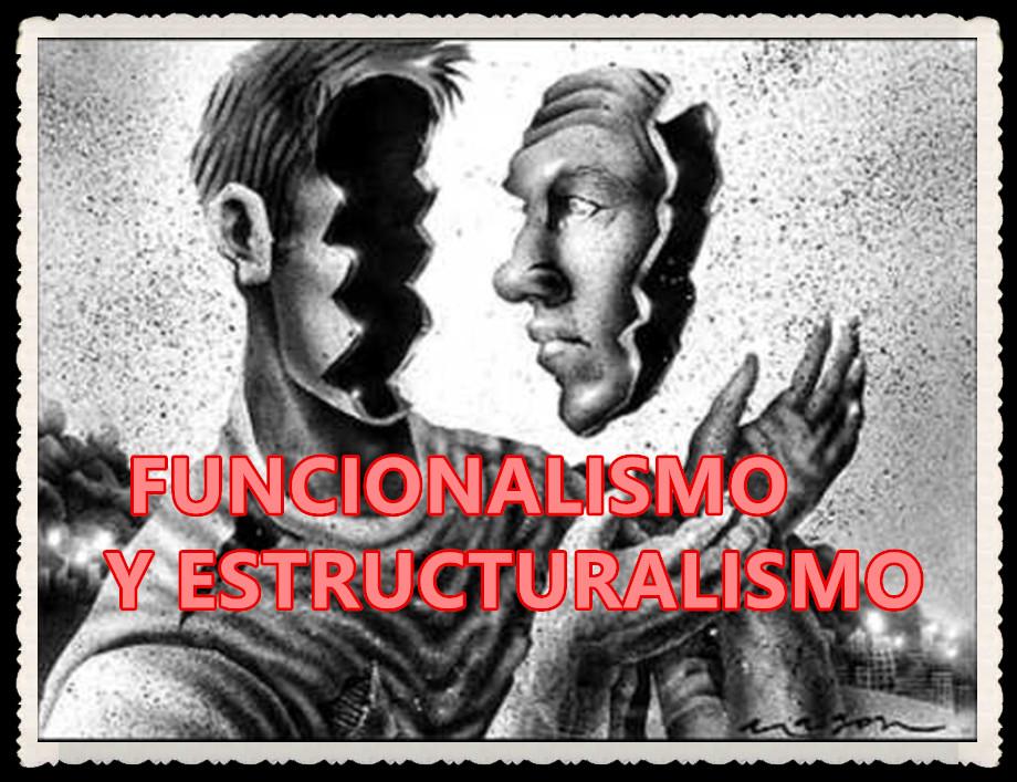 FUNCIONALISMO Y ESTRUCTURALISMO